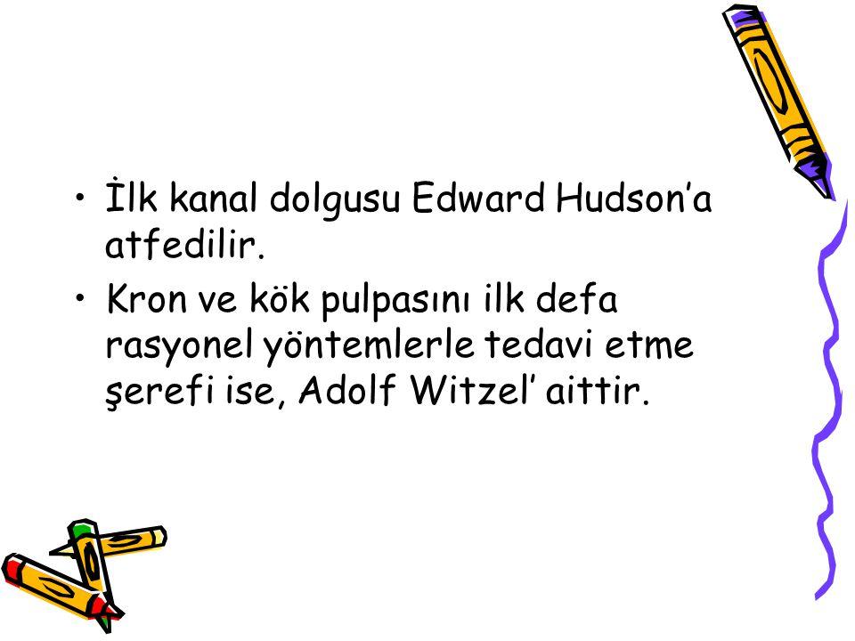 İlk kanal dolgusu Edward Hudson'a atfedilir. Kron ve kök pulpasını ilk defa rasyonel yöntemlerle tedavi etme şerefi ise, Adolf Witzel' aittir.