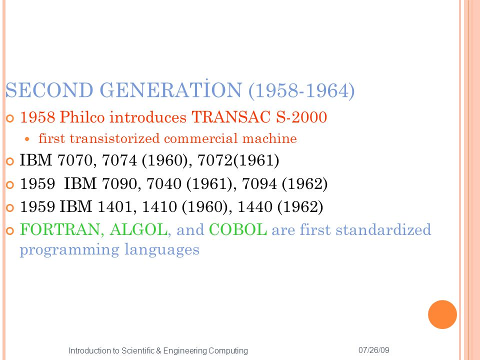 SECOND GENERATİON (1958-1964) 1958 Philco introduces TRANSAC S-2000 first transistorized commercial machine IBM 7070, 7074 (1960), 7072(1961) 1959 IBM