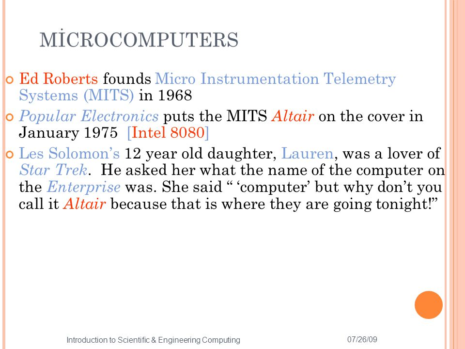 Ed Roberts founds Micro Instrumentation Telemetry Systems (MITS) in 1968 Popular Electronics puts the MITS Altair on the cover in January 1975 [Intel