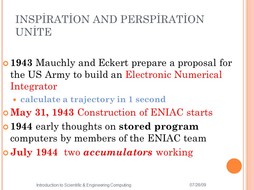 INSPİRATİON AND PERSPİRATİON UNİTE 1943 Mauchly and Eckert prepare a proposal for the US Army to build an Electronic Numerical Integrator calculate a