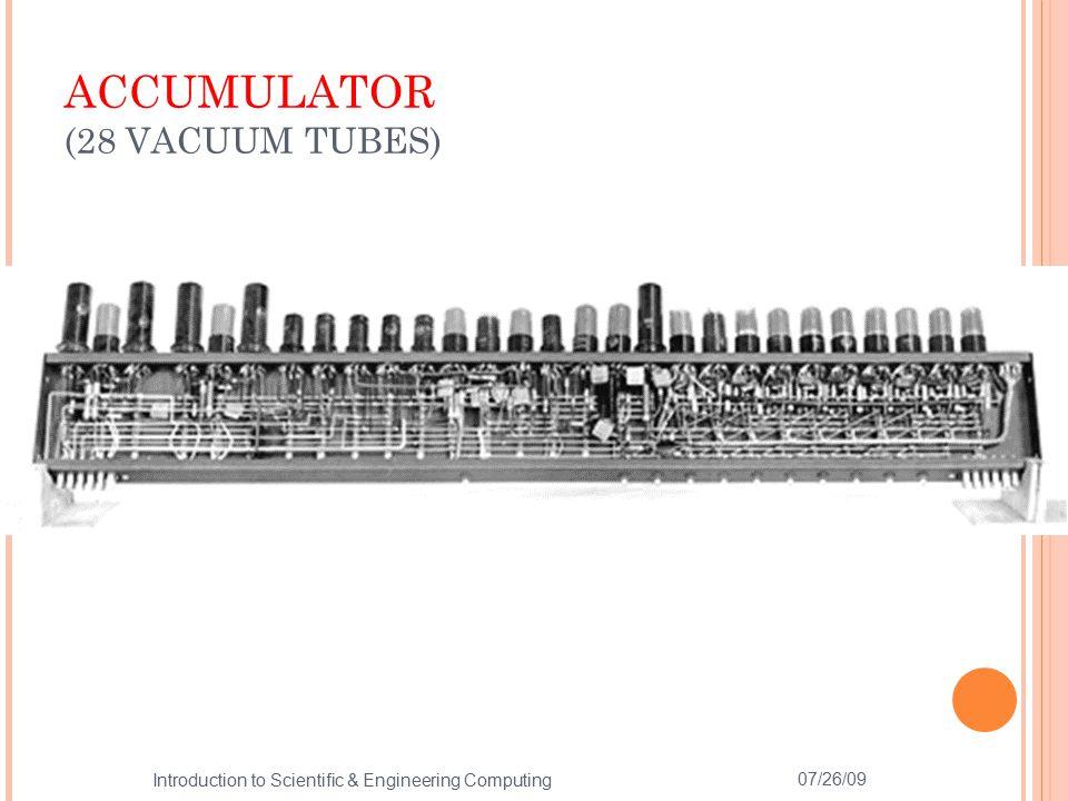 ACCUMULATOR (28 VACUUM TUBES) 07/26/09 6 Introduction to Scientific & Engineering Computing