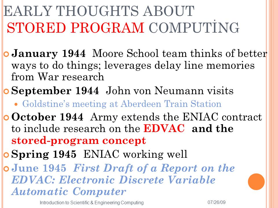 EARLY THOUGHTS ABOUT STORED PROGRAM COMPUTİNG January 1944 Moore School team thinks of better ways to do things; leverages delay line memories from Wa