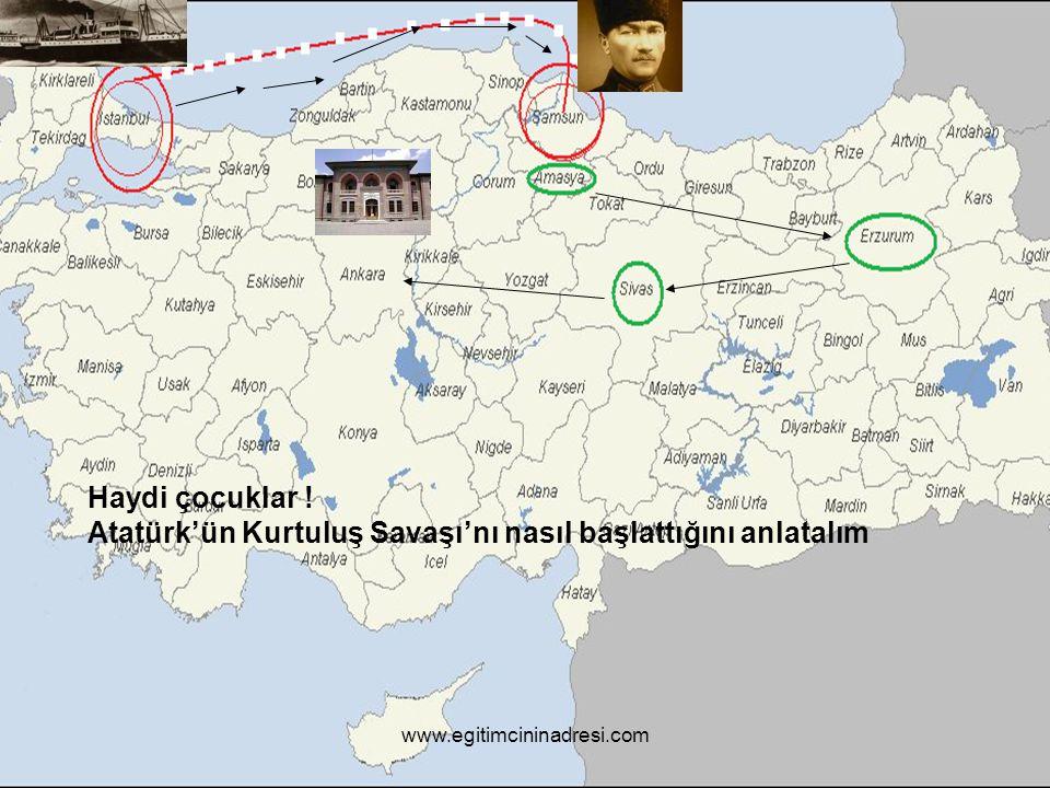 Haydi çocuklar ! Atatürk'ün Kurtuluş Savaşı'nı nasıl başlattığını anlatalım www.egitimcininadresi.com