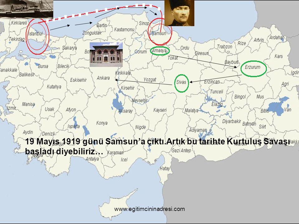 19 Mayıs 1919 günü Samsun'a çıktı.Artık bu tarihte Kurtuluş Savaşı başladı diyebiliriz… www.egitimcininadresi.com
