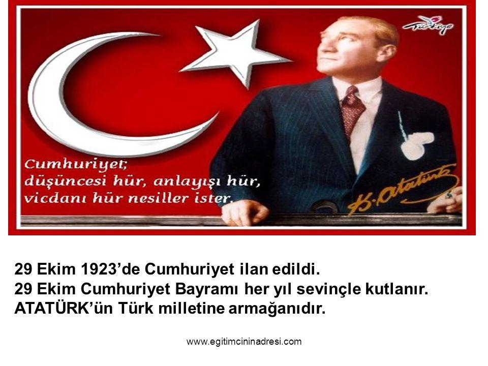 29 Ekim 1923'de Cumhuriyet ilan edildi. 29 Ekim Cumhuriyet Bayramı her yıl sevinçle kutlanır. ATATÜRK'ün Türk milletine armağanıdır. www.egitimcininad