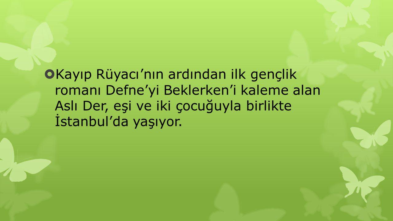  Kayıp Rüyacı 'nın ardından ilk gençlik romanı Defne'yi Beklerken'i kaleme alan Aslı Der, eşi ve iki çocuğuyla birlikte İstanbul'da yaşıyor.