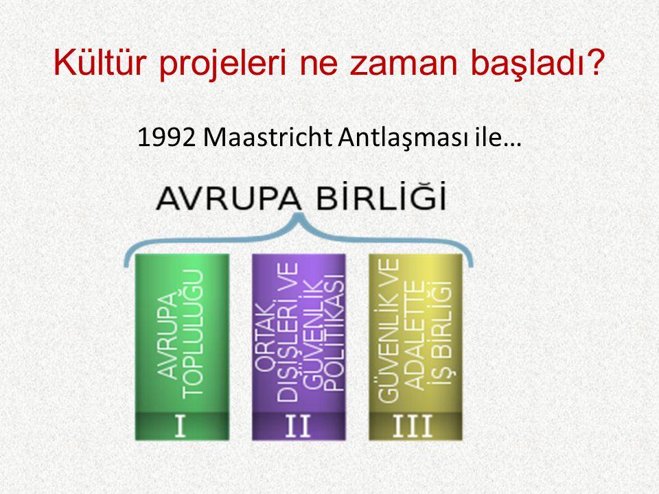 Kültür projeleri ne zaman başladı 1992 Maastricht Antlaşması ile…