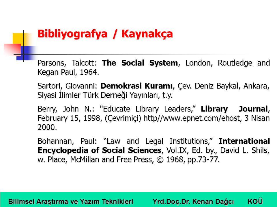 Bilimsel Araştırma ve Yazım Teknikleri Yrd.Doç.Dr. Kenan Dağcı KOÜ Bibliyografya / Kaynakça Parsons, Talcott: The Social System, London, Routledge and