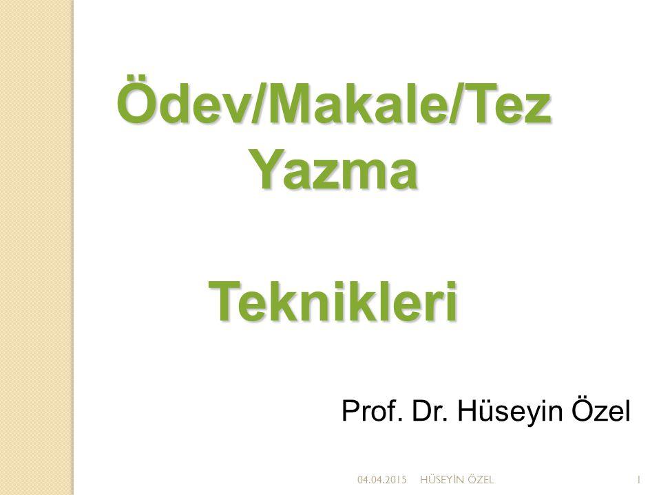 Ödev/Makale/Tez Yazma Teknikleri Prof. Dr. Hüseyin Özel 04.04.20151HÜSEY İ N ÖZEL