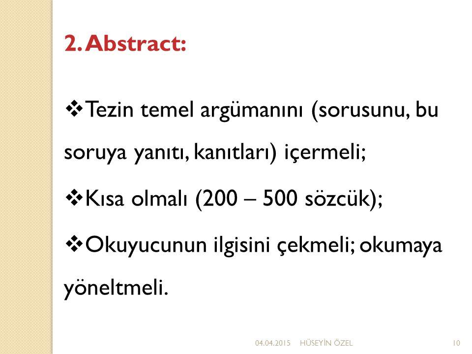2. Abstract:  Tezin temel argümanını (sorusunu, bu soruya yanıtı, kanıtları) içermeli;  Kısa olmalı (200 – 500 sözcük);  Okuyucunun ilgisini çekmel