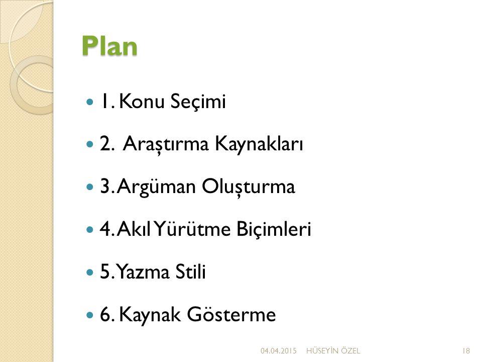 Plan 1. Konu Seçimi 2. Araştırma Kaynakları 3. Argüman Oluşturma 4. Akıl Yürütme Biçimleri 5. Yazma Stili 6. Kaynak Gösterme 04.04.201518HÜSEY İ N ÖZE