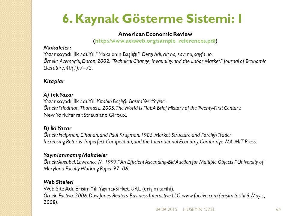 04.04.2015HÜSEY İ N ÖZEL66 6. Kaynak Gösterme Sistemi: 1 American Economic Review (http://www.aeaweb.org/sample_references.pdf)http://www.aeaweb.org/s
