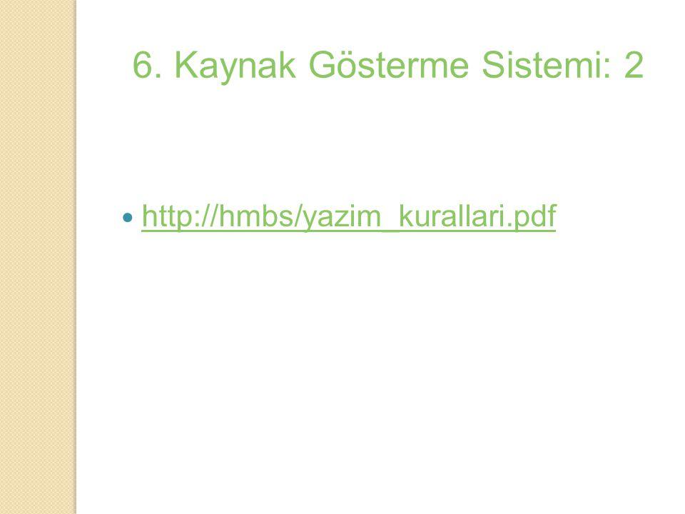 http://hmbs/yazim_kurallari.pdf 6. Kaynak Gösterme Sistemi: 2