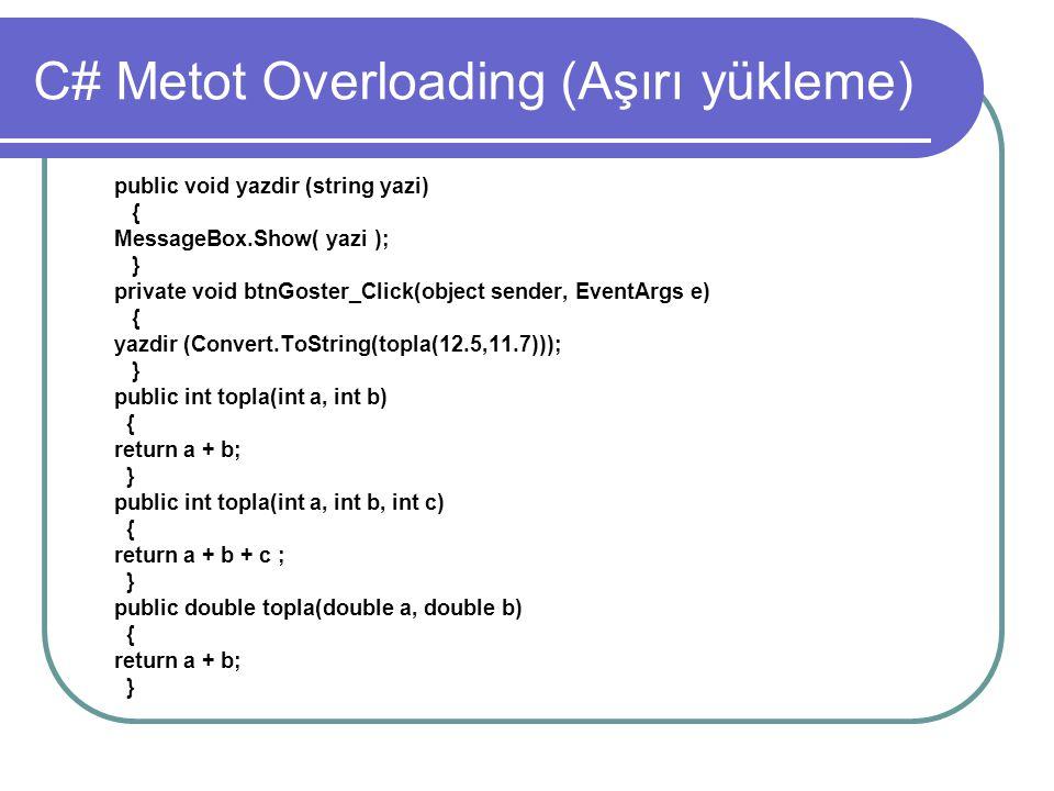 C# Metot Overloading (Aşırı yükleme) public void yazdir (string yazi) { MessageBox.Show( yazi ); } private void btnGoster_Click(object sender, EventAr
