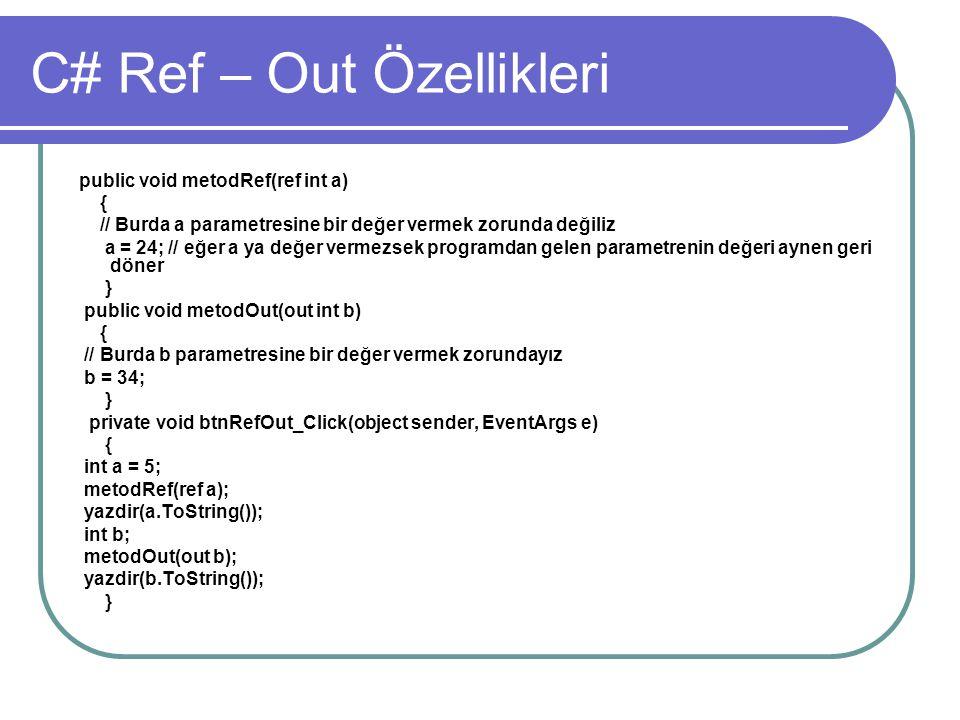 C# Ref – Out Özellikleri public void metodRef(ref int a) { // Burda a parametresine bir değer vermek zorunda değiliz a = 24; // eğer a ya değer vermez