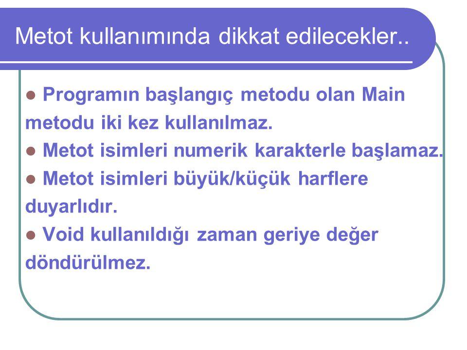 Metot kullanımında dikkat edilecekler.. Programın başlangıç metodu olan Main metodu iki kez kullanılmaz. Metot isimleri numerik karakterle başlamaz. M