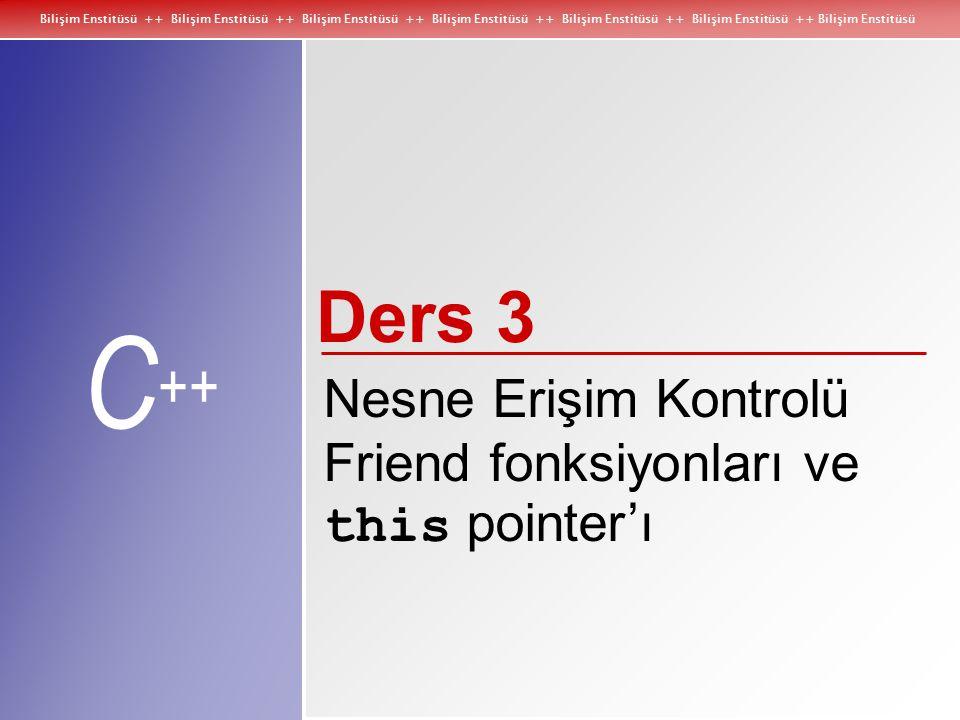 Bilişim Enstitüsü ++ Bilişim Enstitüsü ++ Bilişim Enstitüsü ++ Bilişim Enstitüsü ++ Bilişim Enstitüsü ++ Bilişim Enstitüsü ++ Bilişim Enstitüsü C ++ Örnek II ( this pointer'i) 122 cout << \nStandard time: ; 123 t.printStandard(); 124 125 cout << \n\nNew standard time: ; 126 t.setTime( 20, 20, 20 ).printStandard(); 127 cout << endl; 128 129 return 0; 130} Military time: 18:30 Standard time: 6:30:22 PM New standard time: 8:20:20 PM printStandard fonksiyonu nesnenin adresini döndürmediği için sadece en sondaki iç-içe fonksiyon olabilir.
