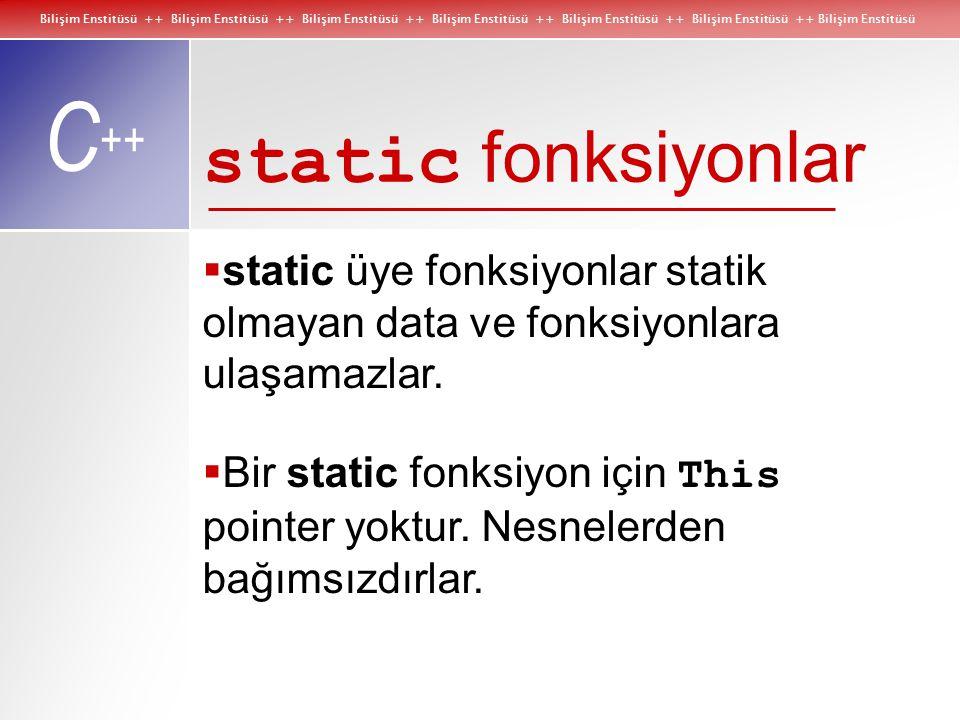 Bilişim Enstitüsü ++ Bilişim Enstitüsü ++ Bilişim Enstitüsü ++ Bilişim Enstitüsü ++ Bilişim Enstitüsü ++ Bilişim Enstitüsü ++ Bilişim Enstitüsü C ++ static fonksiyonlar  static üye fonksiyonlar statik olmayan data ve fonksiyonlara ulaşamazlar.