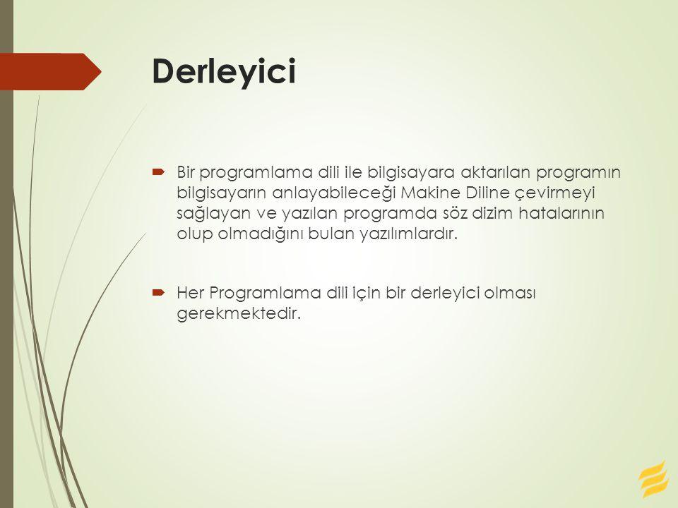 Derleyici  Bir programlama dili ile bilgisayara aktarılan programın bilgisayarın anlayabileceği Makine Diline çevirmeyi sağlayan ve yazılan programda