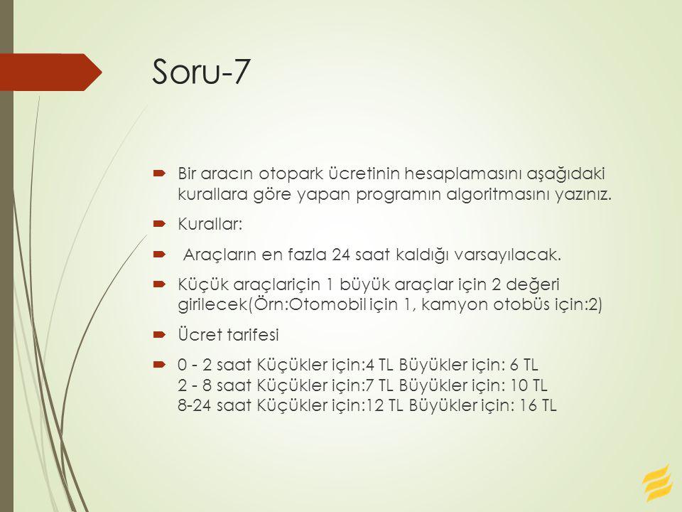 Soru-7  Bir aracın otopark ücretinin hesaplamasını aşağıdaki kurallara göre yapan programın algoritmasını yazınız.  Kurallar:  Araçların en fazla 2