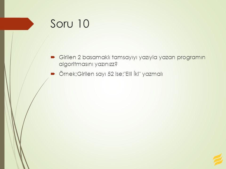 Soru 10  Girilen 2 basamaklı tamsayıyı yazıyla yazan programın algoritmasını yazınızz?  Örnek;Girilen sayı 52 ise;