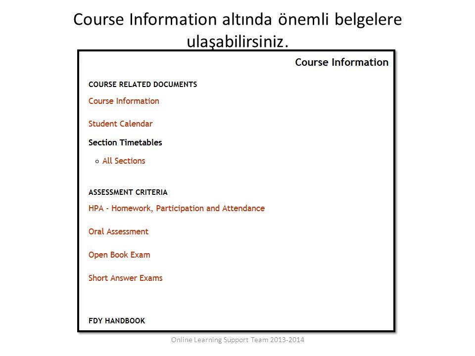 Course Information altında önemli belgelere ulaşabilirsiniz. Online Learning Support Team 2013-2014
