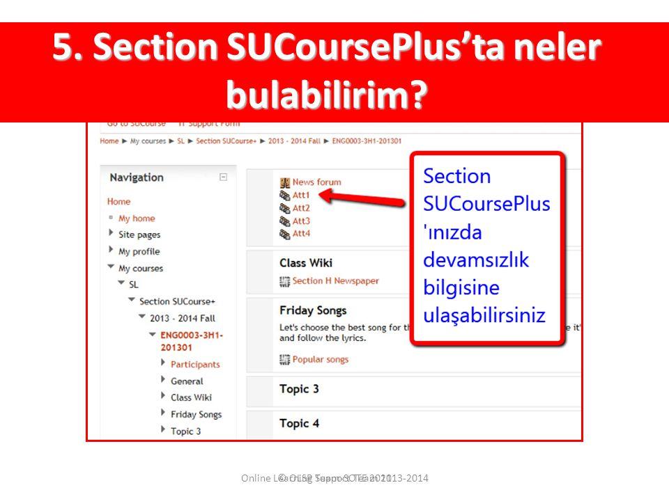 © OLSP Team-SOTE 2011 5. Section SUCoursePlus'ta neler bulabilirim? Online Learning Support Team 2013-2014