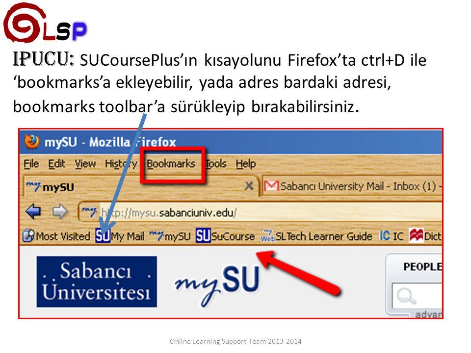 ipucu: SUCoursePlus'ın kısayolunu Firefox'ta ctrl+D ile 'bookmarks'a ekleyebilir, yada adres bardaki adresi, bookmarks toolbar'a sürükleyip bırakabili