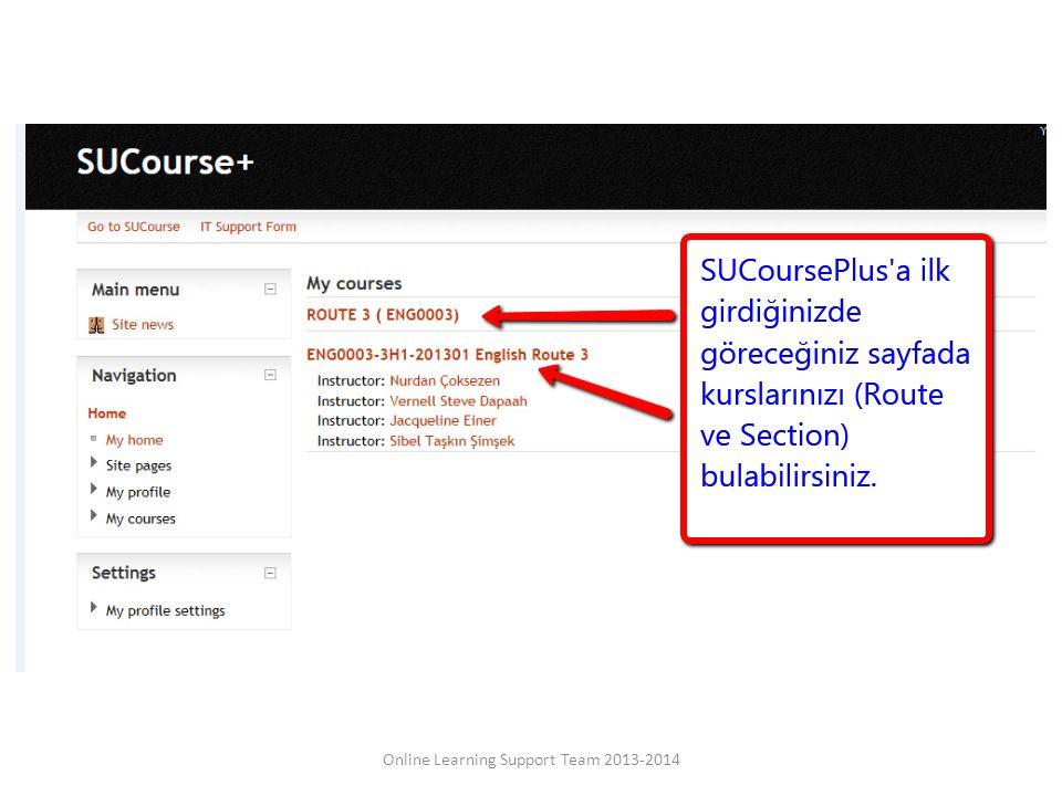 Mesajın içeriği Online Learning Support Team 2013-2014 İlk cümleniz mesajın ne ile ilgili olduğunu açıkça belirtmeli Detaylı bilgileri diğer cümlelerinizde yazınız.