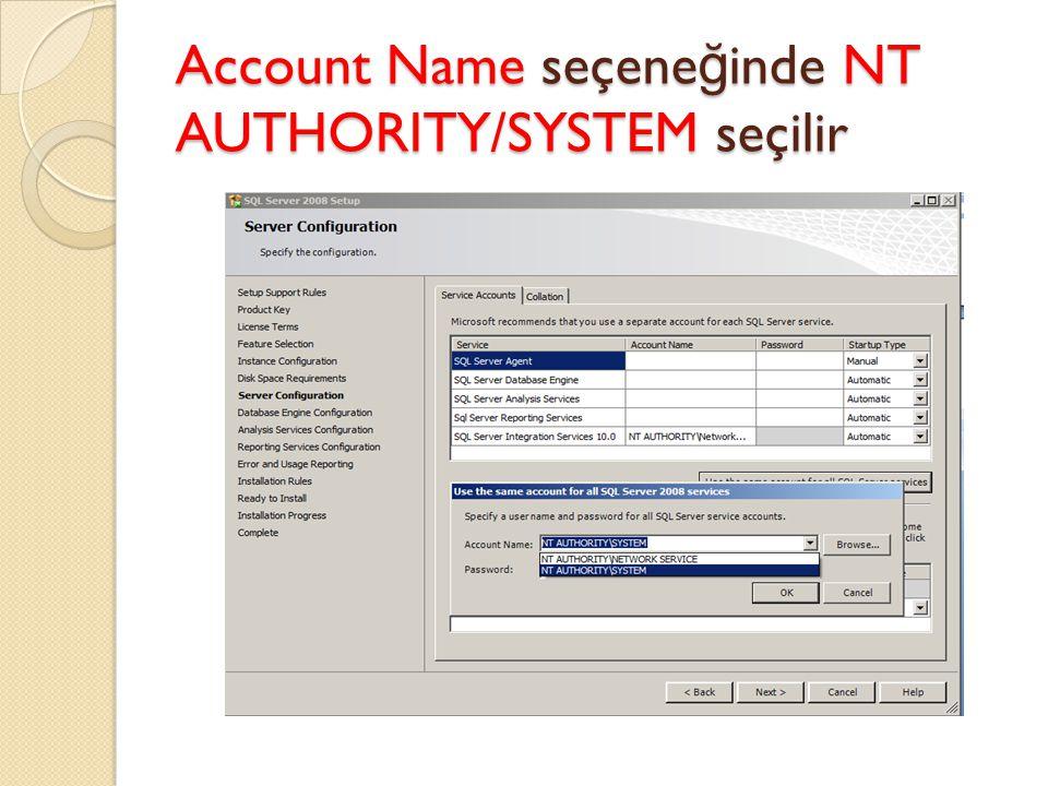 Account Name seçene ğ inde NT AUTHORITY/SYSTEM seçilir