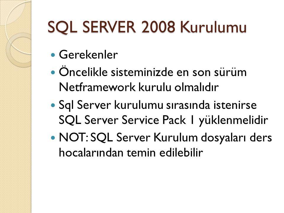 SQL SERVER 2008 Kurulumu Gerekenler Öncelikle sisteminizde en son sürüm Netframework kurulu olmalıdır Sql Server kurulumu sırasında istenirse SQL Serv
