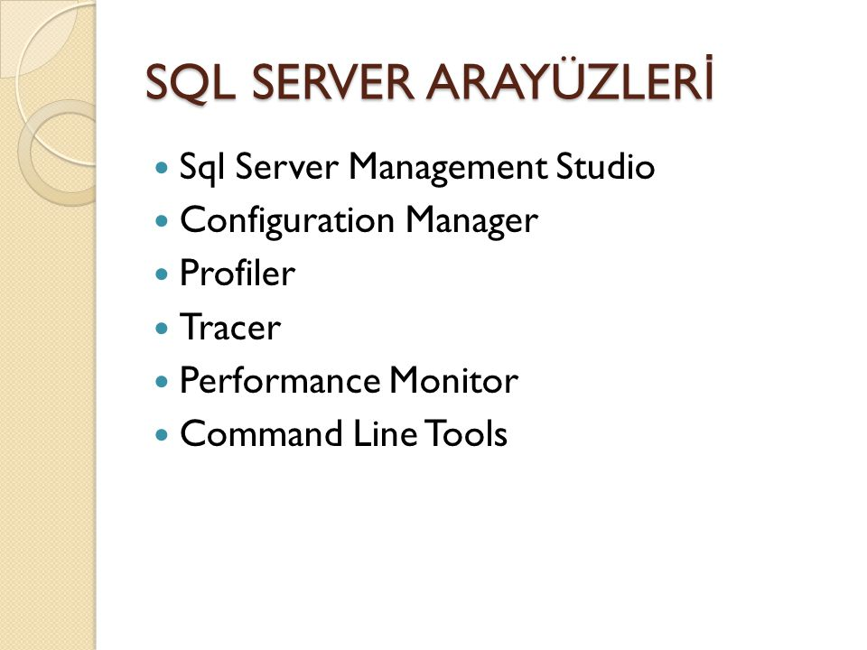 SQL SERVER ARAYÜZLER İ Sql Server Management Studio Configuration Manager Profiler Tracer Performance Monitor Command Line Tools