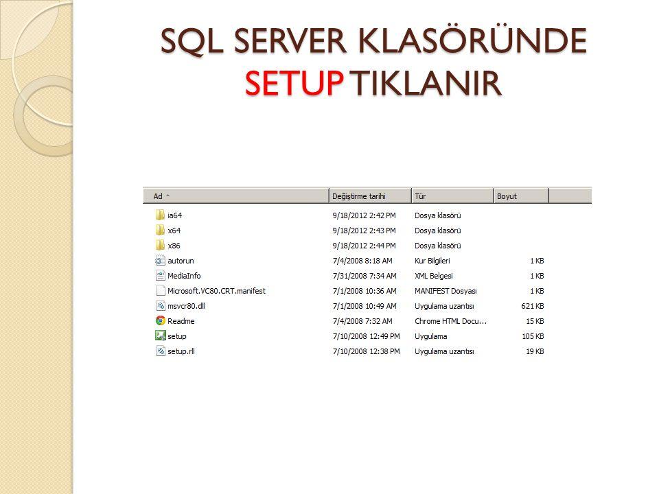 SQL SERVER KLASÖRÜNDE SETUP TIKLANIR