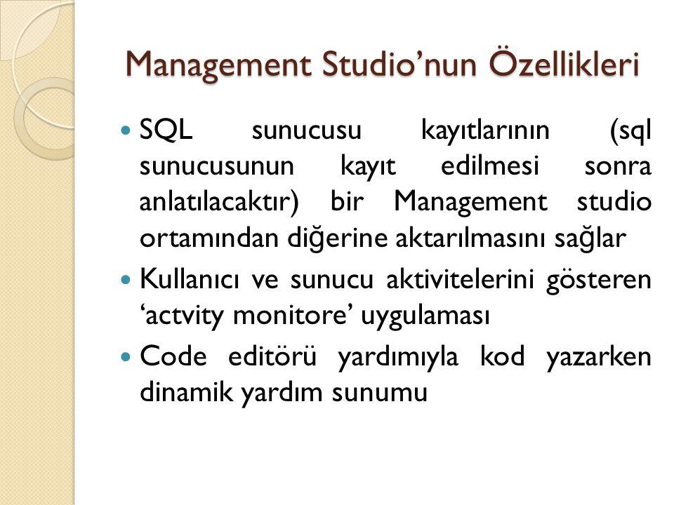 Management Studio'nun Özellikleri SQL sunucusu kayıtlarının (sql sunucusunun kayıt edilmesi sonra anlatılacaktır) bir Management studio ortamından di