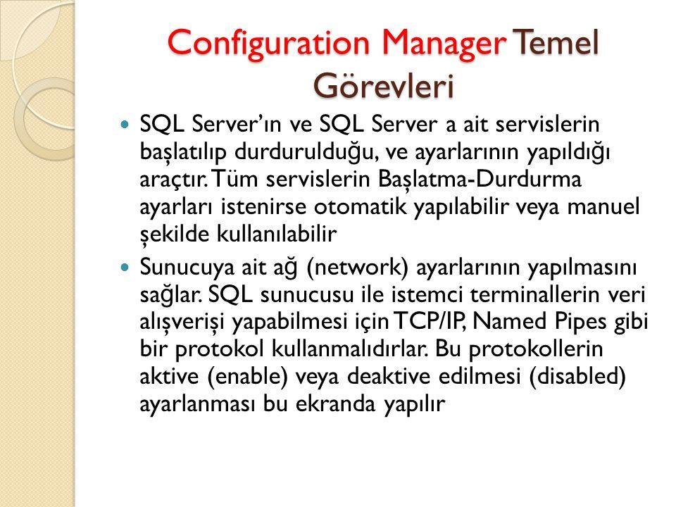 Configuration Manager Temel Görevleri SQL Server'ın ve SQL Server a ait servislerin başlatılıp durduruldu ğ u, ve ayarlarının yapıldı ğ ı araçtır. Tüm
