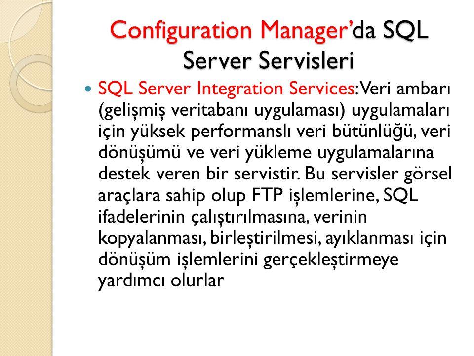 Configuration Manager'da SQL Server Servisleri SQL Server Integration Services: Veri ambarı (gelişmiş veritabanı uygulaması) uygulamaları için yüksek