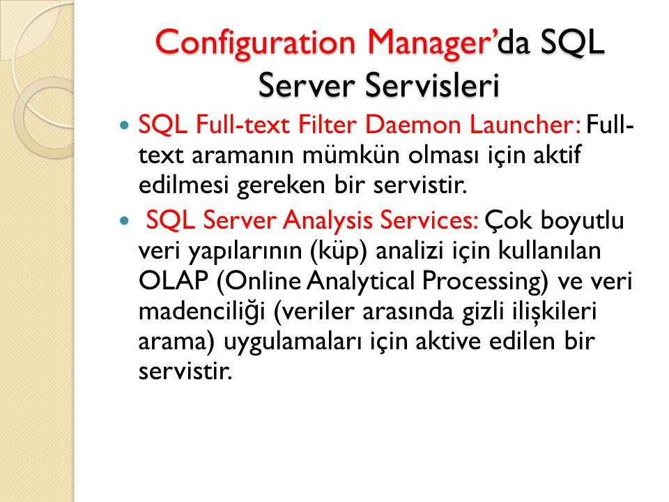 Configuration Manager'da SQL Server Servisleri SQL Full-text Filter Daemon Launcher: Full- text aramanın mümkün olması için aktif edilmesi gereken bir