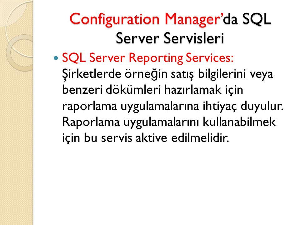 Configuration Manager'da SQL Server Servisleri SQL Server Reporting Services: Şirketlerde örne ğ in satış bilgilerini veya benzeri dökümleri hazırlama