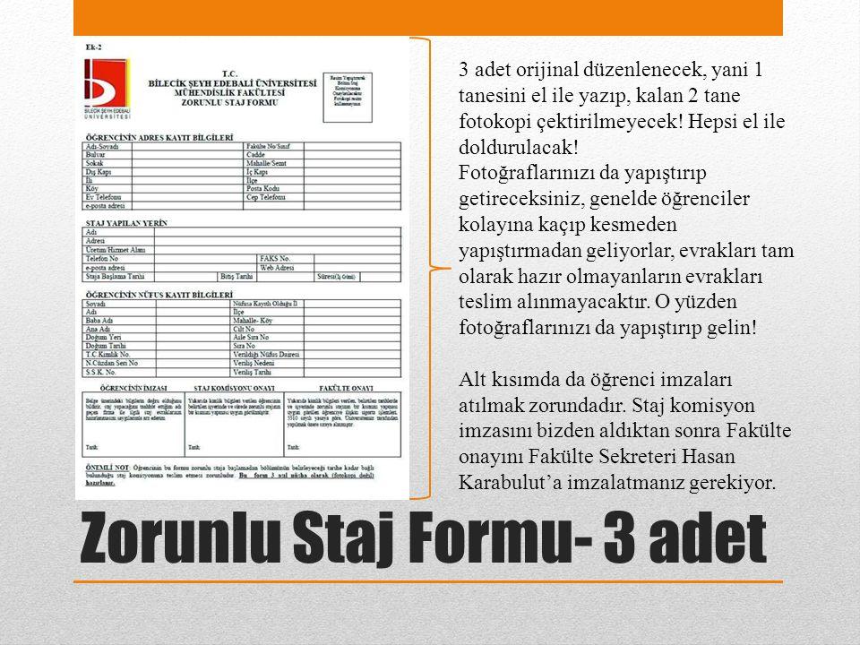 Zorunlu Staj Formu- 3 adet 3 adet orijinal düzenlenecek, yani 1 tanesini el ile yazıp, kalan 2 tane fotokopi çektirilmeyecek.