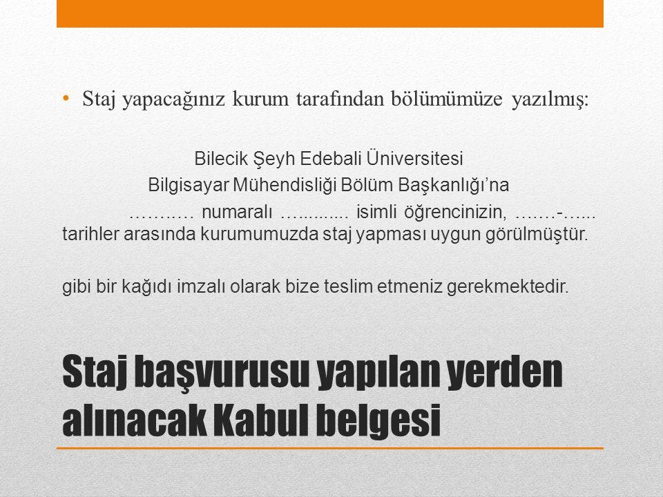 Staj başvurusu yapılan yerden alınacak Kabul belgesi Staj yapacağınız kurum tarafından bölümümüze yazılmış: Bilecik Şeyh Edebali Üniversitesi Bilgisay