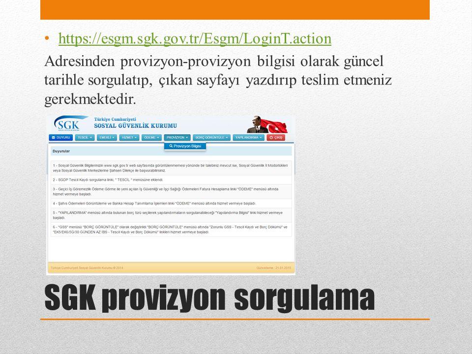 SGK provizyon sorgulama https://esgm.sgk.gov.tr/Esgm/LoginT.action Adresinden provizyon-provizyon bilgisi olarak güncel tarihle sorgulatıp, çıkan sayfayı yazdırıp teslim etmeniz gerekmektedir.
