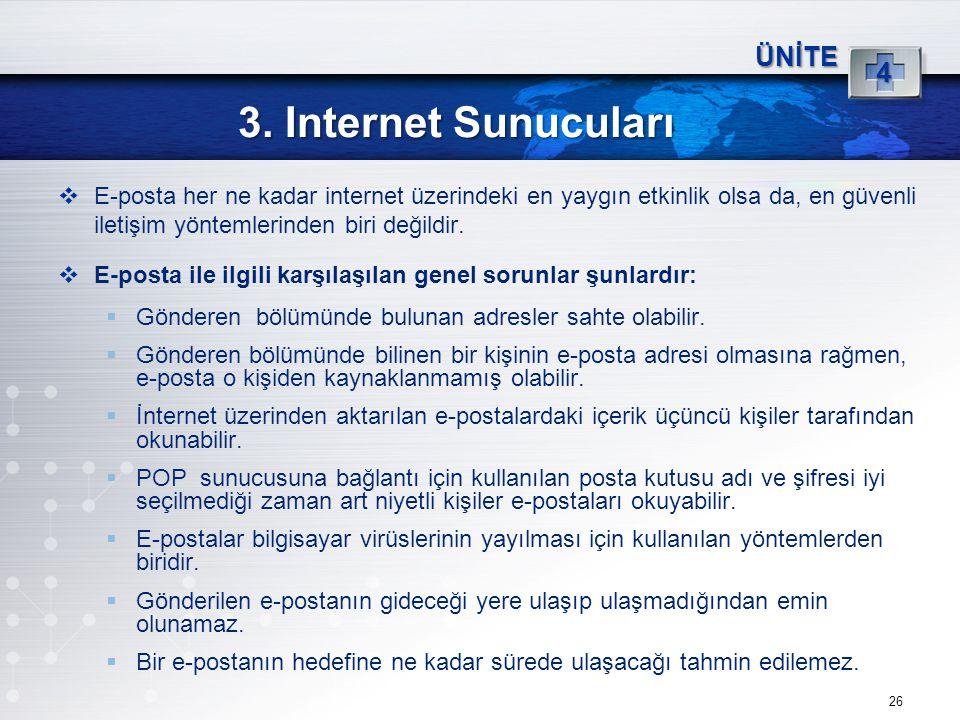 26 3. Internet Sunucuları ÜNİTE 4  E-posta her ne kadar internet üzerindeki en yaygın etkinlik olsa da, en güvenli iletişim yöntemlerinden biri değil