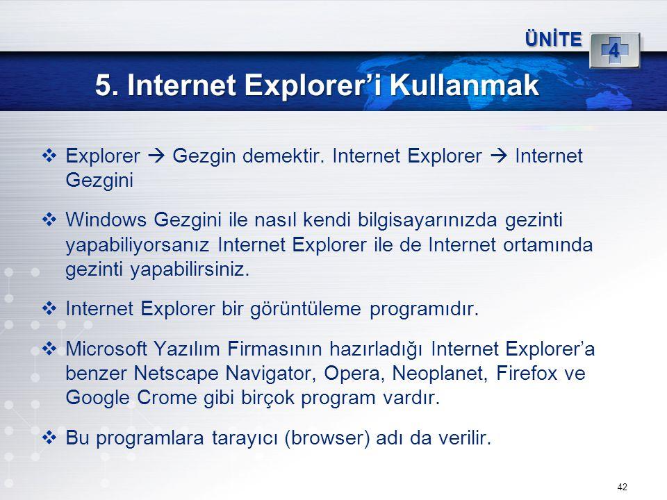 42 5. Internet Explorer'i Kullanmak ÜNİTE 4  Explorer  Gezgin demektir. Internet Explorer  Internet Gezgini  Windows Gezgini ile nasıl kendi bilgi