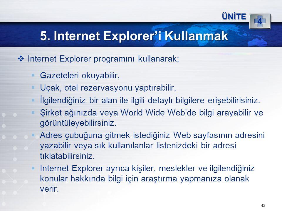 43 5. Internet Explorer'i Kullanmak ÜNİTE 4  Internet Explorer programını kullanarak;  Gazeteleri okuyabilir,  Uçak, otel rezervasyonu yaptırabilir