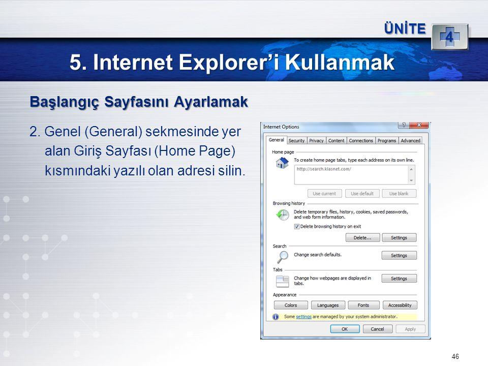 46 5. Internet Explorer'i Kullanmak ÜNİTE 4 Başlangıç Sayfasını Ayarlamak 2. Genel (General) sekmesinde yer alan Giriş Sayfası (Home Page) kısmındaki