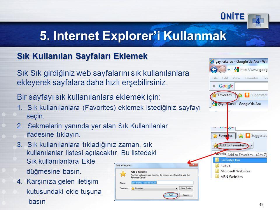 48 5. Internet Explorer'i Kullanmak ÜNİTE 4 Sık Kullanılan Sayfaları Eklemek Sık Sık girdiğiniz web sayfalarını sık kullanılanlara ekleyerek sayfalara