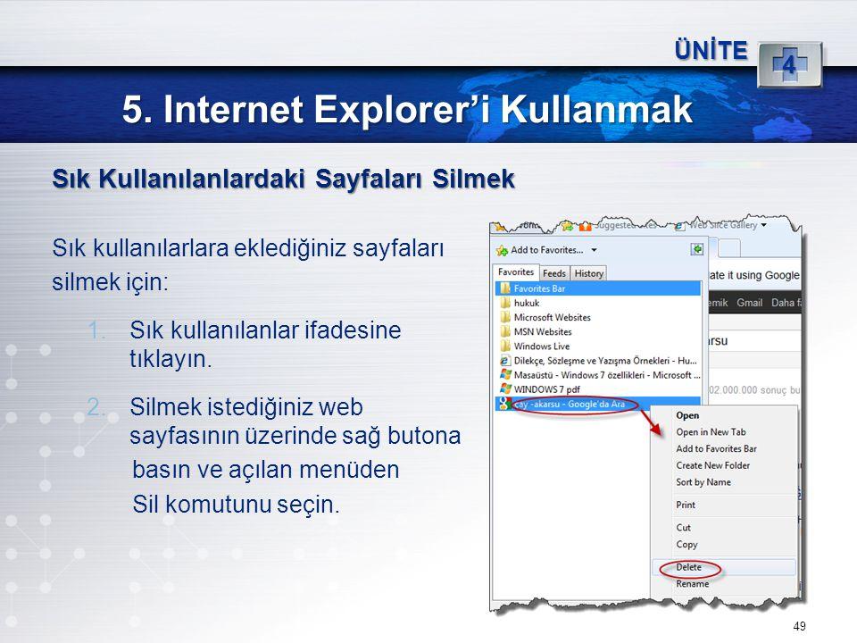 49 5. Internet Explorer'i Kullanmak ÜNİTE 4 Sık Kullanılanlardaki Sayfaları Silmek Sık kullanılarlara eklediğiniz sayfaları silmek için: 1.Sık kullanı