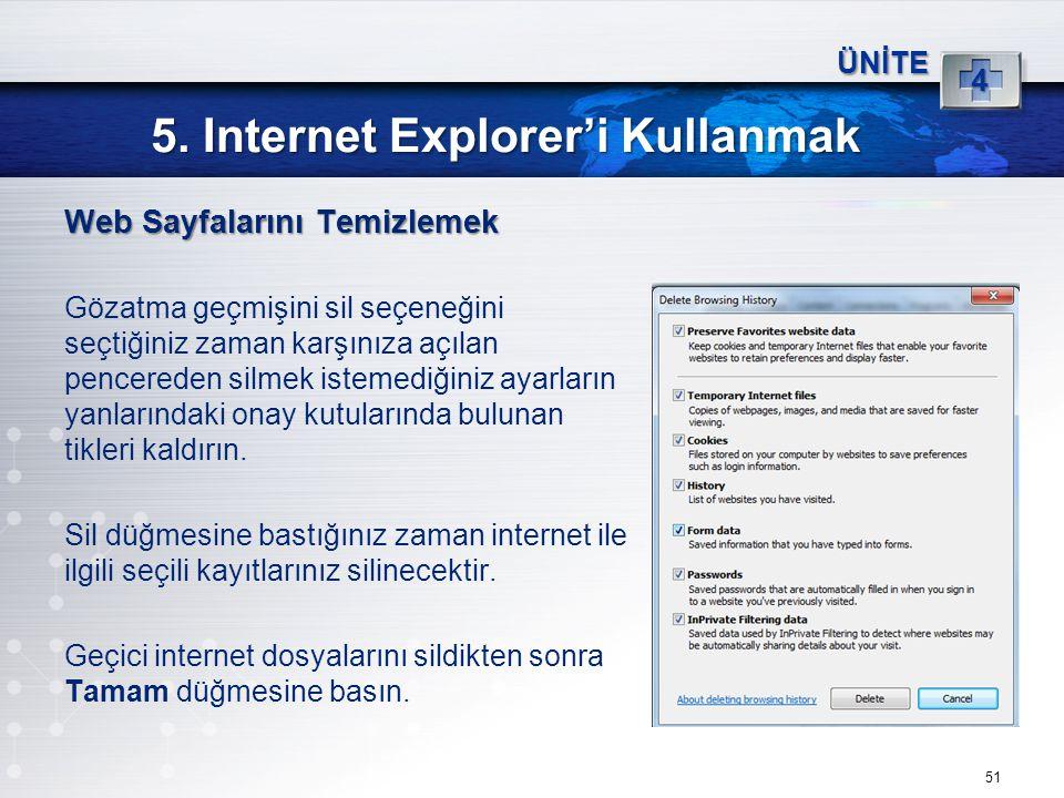 51 5. Internet Explorer'i Kullanmak ÜNİTE 4 Web Sayfalarını Temizlemek Gözatma geçmişini sil seçeneğini seçtiğiniz zaman karşınıza açılan pencereden s