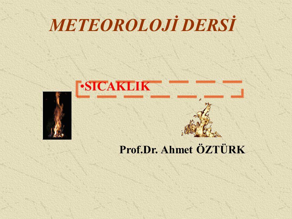 METEOROLOJİ DERSİ Prof.Dr. Ahmet ÖZTÜRK SICAKLIK