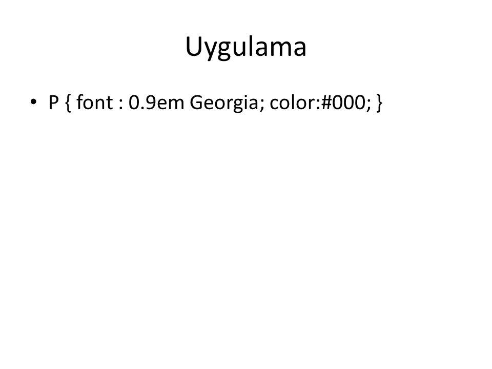 Uygulama P { font : 0.9em Georgia; color:#000; }